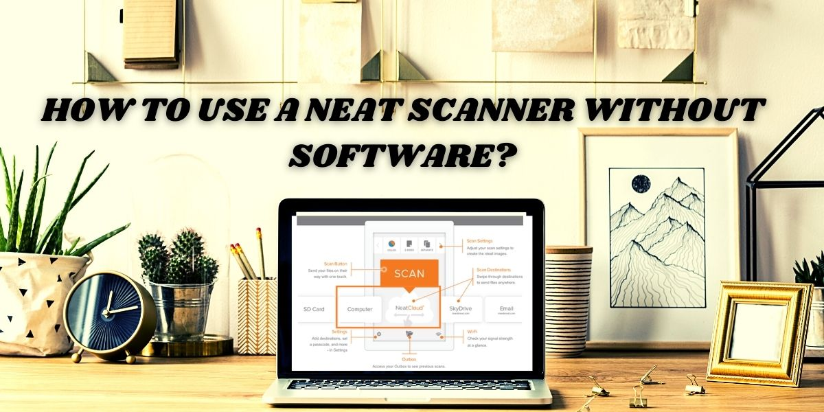 HOW TO USE A NEAT SCANNER WITHOUT SOFTWARE
